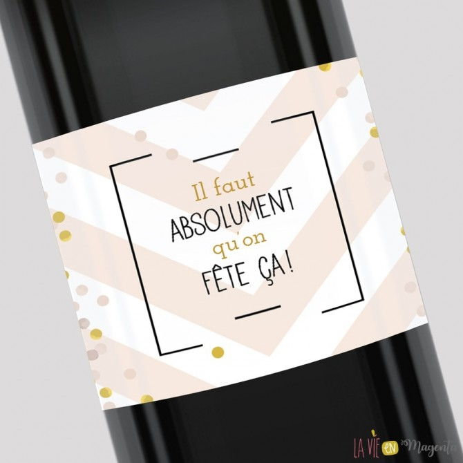 Etiquette pour bouteille - Il faut absolument qu'on fête ça !