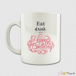 Mug Eat drink and happy birthday