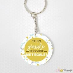 Porte-clés - Tu es géniale personne ne t'égale