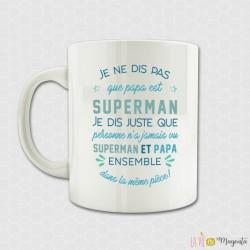 Mug - Je ne dis pas que papa est superman...